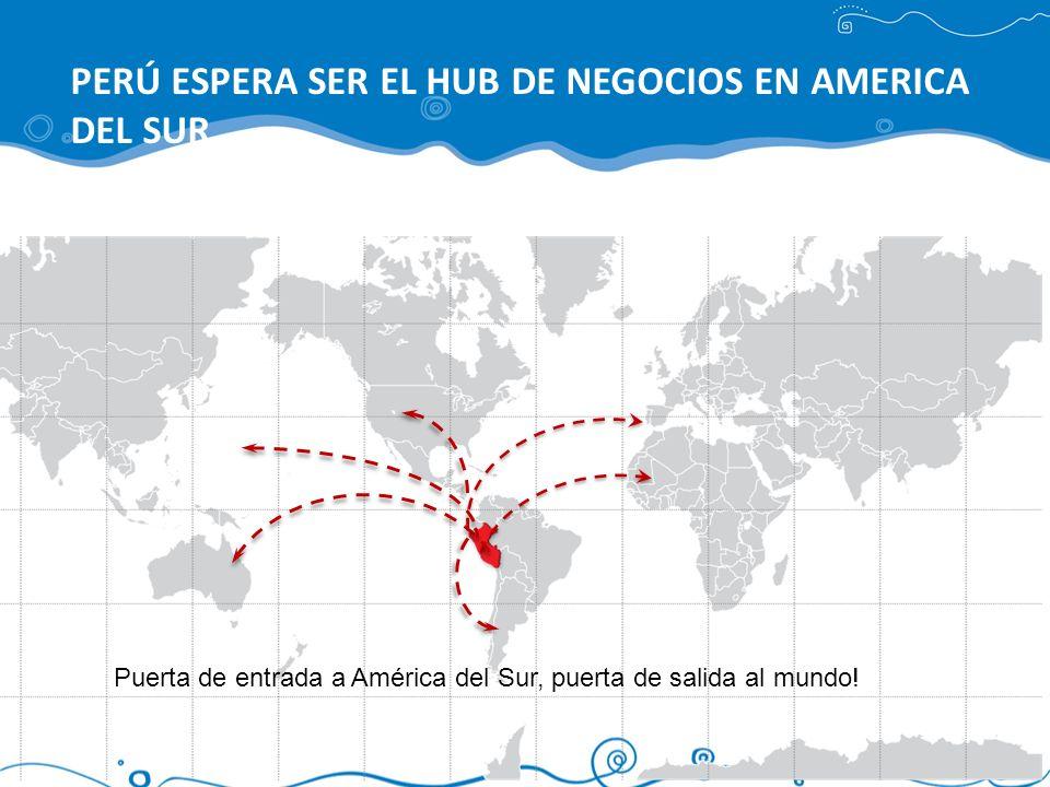 Puerta de entrada a América del Sur, puerta de salida al mundo! PERÚ ESPERA SER EL HUB DE NEGOCIOS EN AMERICA DEL SUR