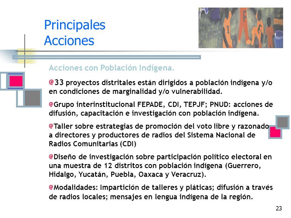 23 Principales Acciones Acciones con Población Indígena. 33 proyectos distritales están dirigidos a población indígena y/o en condiciones de marginali