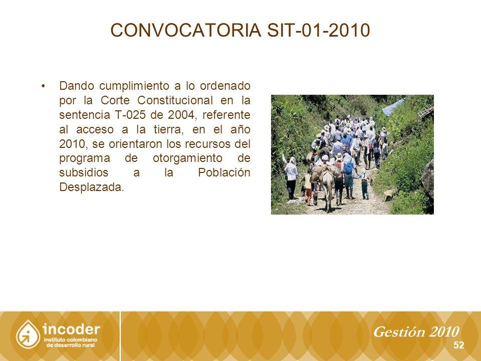 CONVOCATORIA SIT-01-2010 Dando cumplimiento a lo ordenado por la Corte Constitucional en la sentencia T-025 de 2004, referente al acceso a la tierra, en el año 2010, se orientaron los recursos del programa de otorgamiento de subsidios a la Población Desplazada.