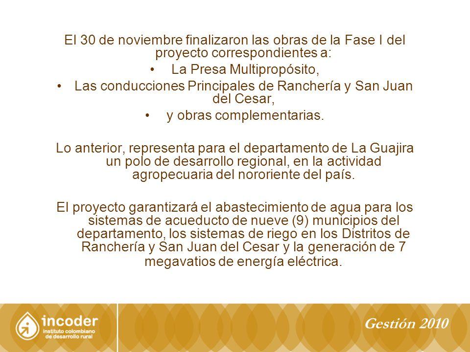 El 30 de noviembre finalizaron las obras de la Fase I del proyecto correspondientes a: La Presa Multipropósito, Las conducciones Principales de Ranchería y San Juan del Cesar, y obras complementarias.