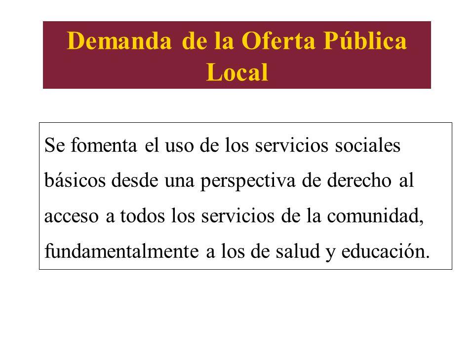 Demanda de la Oferta Pública Local Se fomenta el uso de los servicios sociales básicos desde una perspectiva de derecho al acceso a todos los servicio