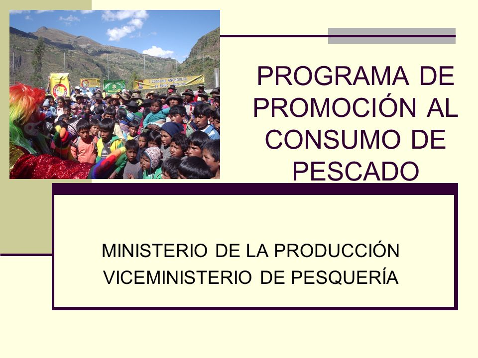 PROGRAMA DE PROMOCIÓN AL CONSUMO DE PESCADO MINISTERIO DE LA PRODUCCIÓN VICEMINISTERIO DE PESQUERÍA
