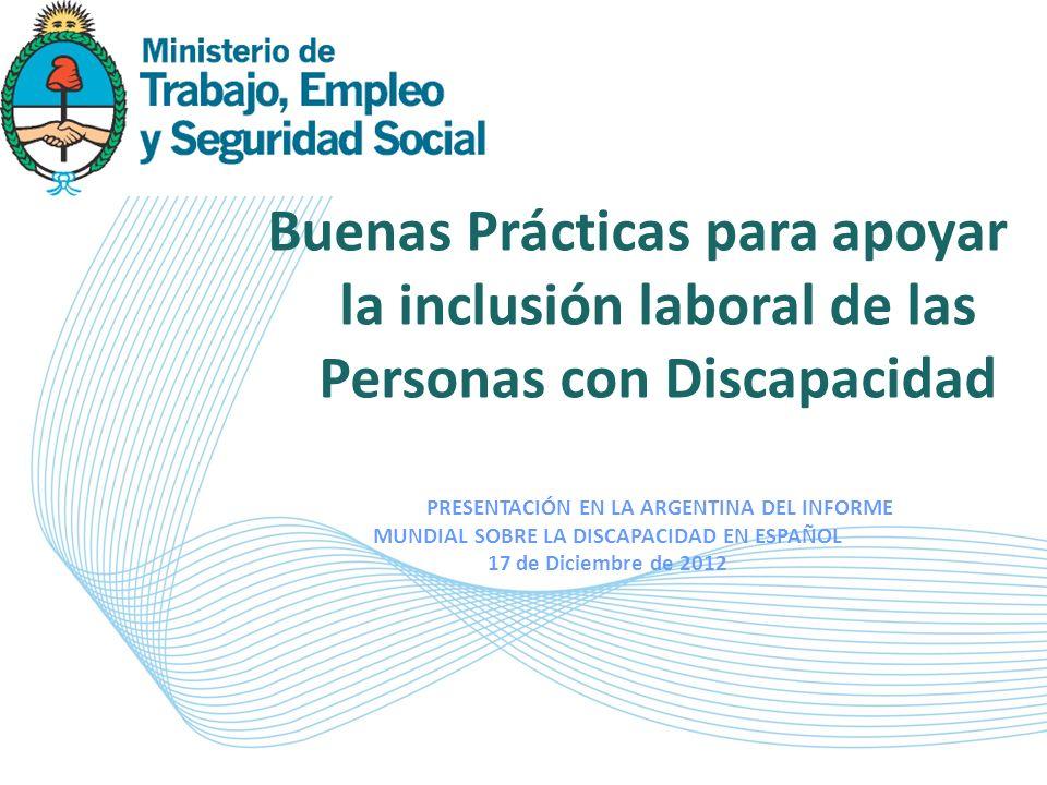 Buenas Prácticas para apoyar la inclusión laboral de las Personas con Discapacidad PRESENTACIÓN EN LA ARGENTINA DEL INFORME MUNDIAL SOBRE LA DISCAPACI