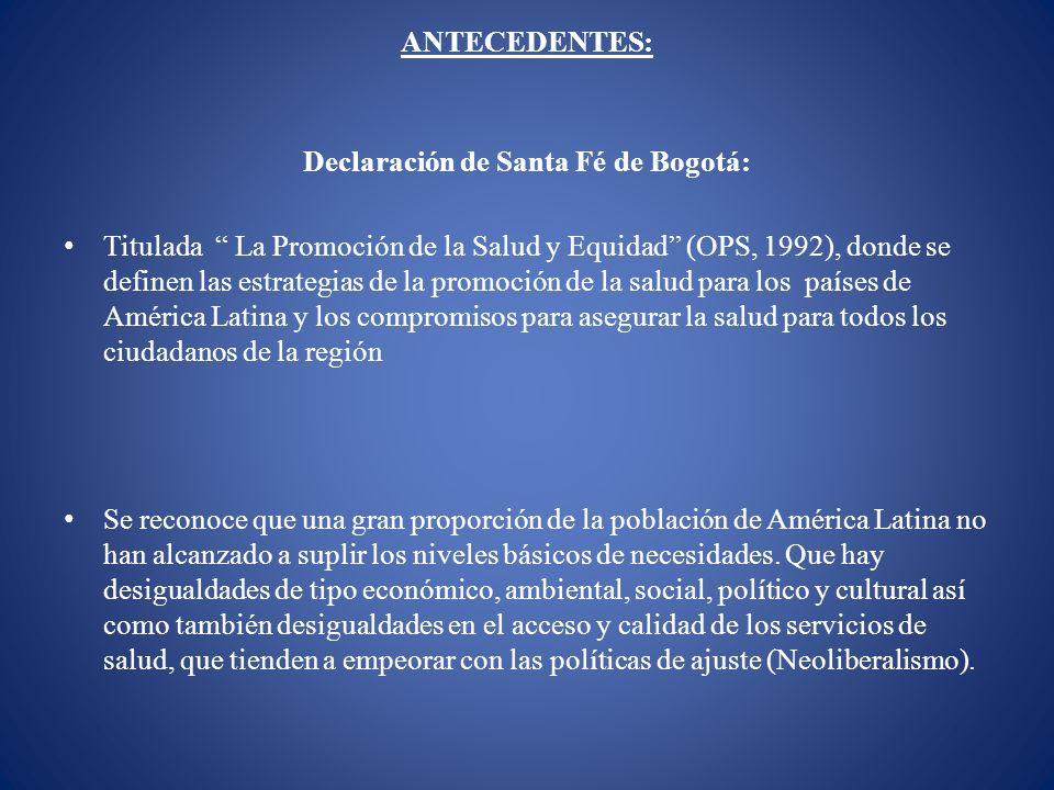 Declaración de Santa Fé de Bogotá: Titulada La Promoción de la Salud y Equidad (OPS, 1992), donde se definen las estrategias de la promoción de la sal