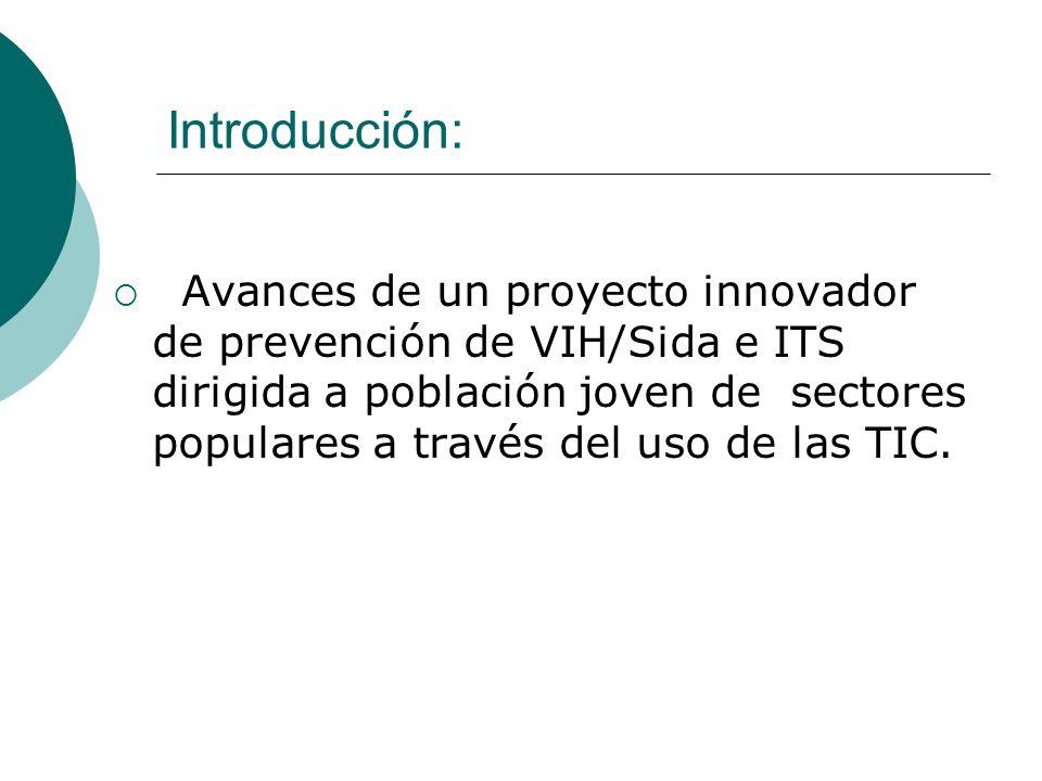 Introducción: Avances de un proyecto innovador de prevención de VIH/Sida e ITS dirigida a población joven de sectores populares a través del uso de la