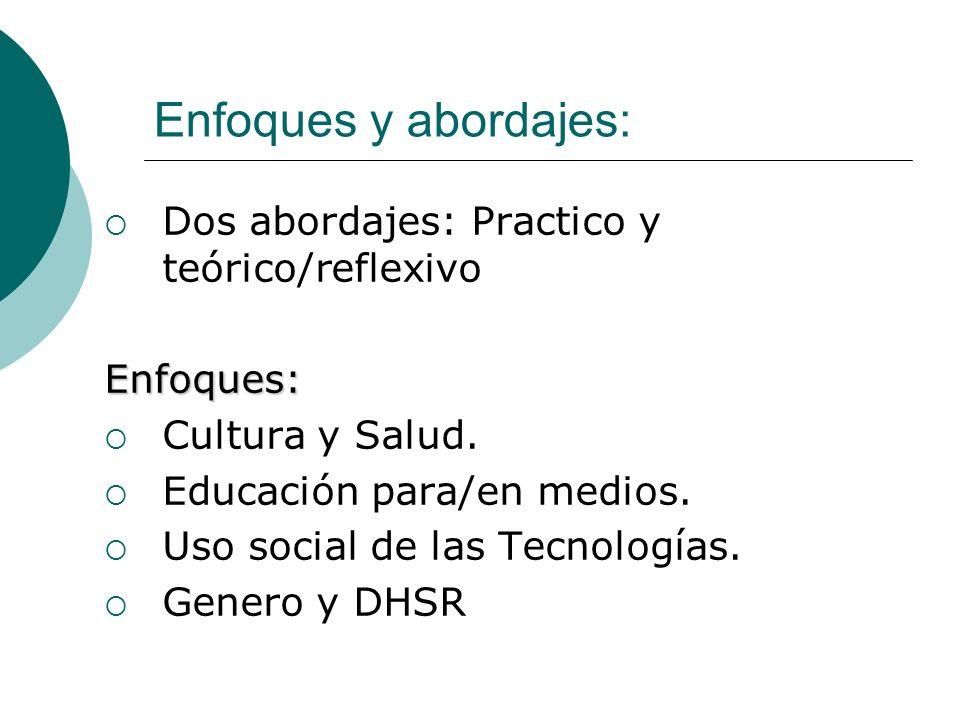 Enfoques y abordajes: Dos abordajes: Practico y teórico/reflexivoEnfoques: Cultura y Salud. Educación para/en medios. Uso social de las Tecnologías. G