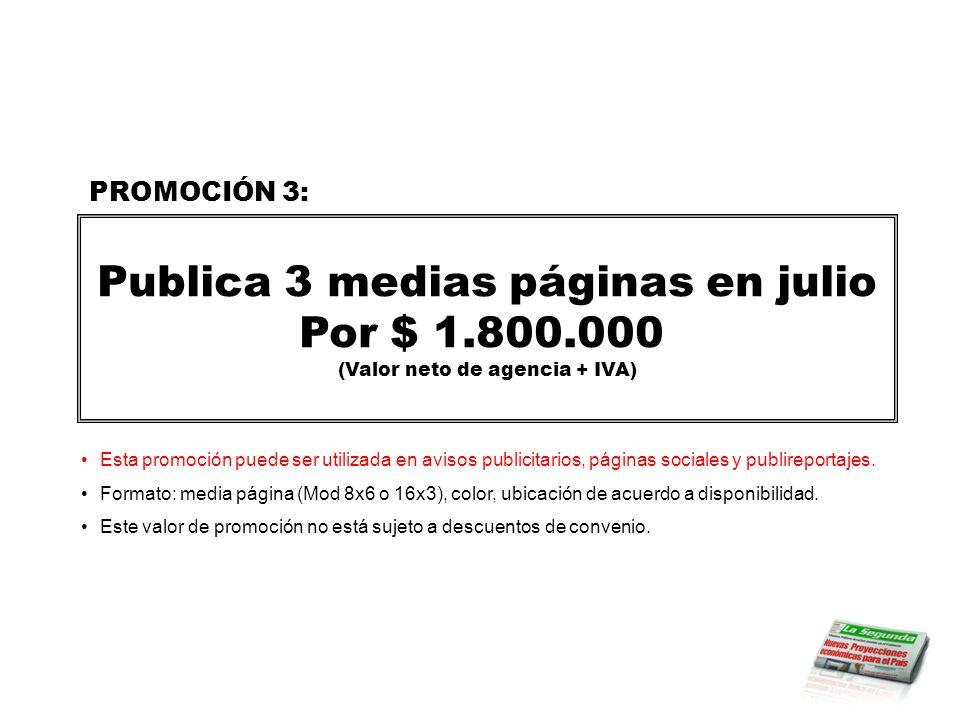 Publica Páginas Centrales Por $ 1.650.000 (Valor neto de agencia + IVA) Promoción válida para los días lunes, martes, miércoles o sábado.