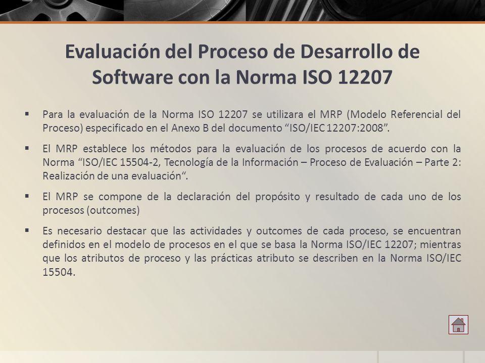 Evaluación del Proceso de Desarrollo de Software con la Norma ISO 12207 Para la evaluación de la Norma ISO 12207 se utilizara el MRP (Modelo Referenci