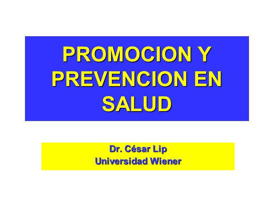 PROMOCION Y PREVENCION EN SALUD Dr. César Lip Universidad Wiener
