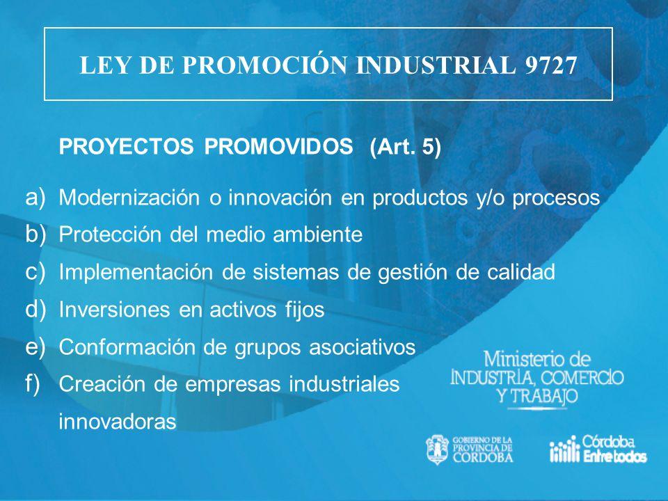 PROYECTOS PROMOVIDOS (Art. 5) a) Modernización o innovación en productos y/o procesos b) Protección del medio ambiente c) Implementación de sistemas d
