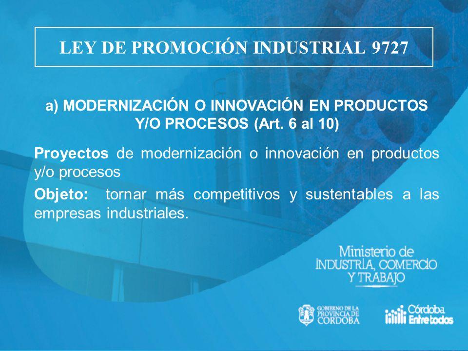 a) MODERNIZACIÓN O INNOVACIÓN EN PRODUCTOS Y/O PROCESOS (Art. 6 al 10) Proyectos de modernización o innovación en productos y/o procesos Objeto: torna