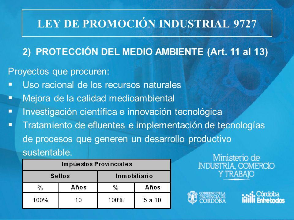 2) PROTECCIÓN DEL MEDIO AMBIENTE (Art. 11 al 13) Proyectos que procuren: Uso racional de los recursos naturales Mejora de la calidad medioambiental In