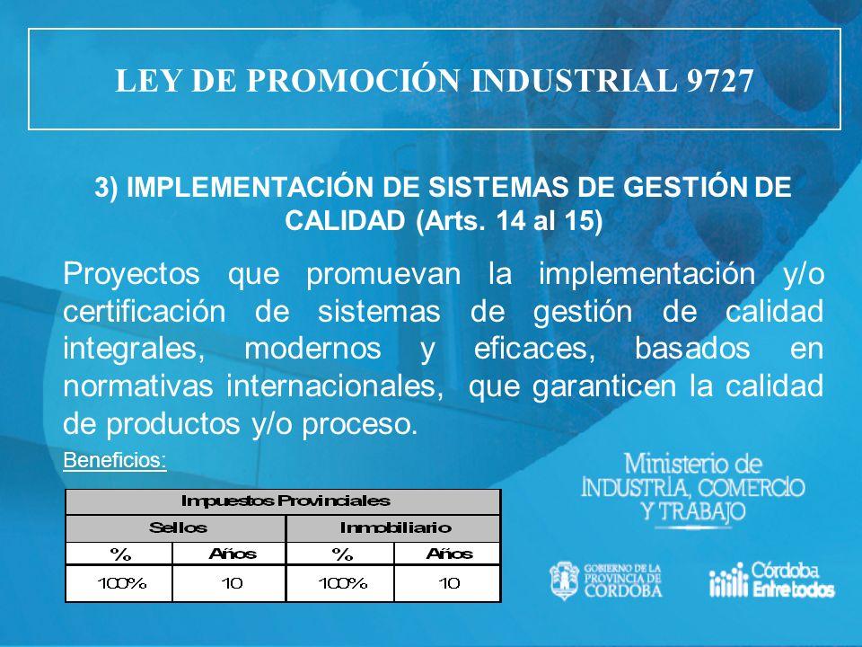 3) IMPLEMENTACIÓN DE SISTEMAS DE GESTIÓN DE CALIDAD (Arts. 14 al 15) Proyectos que promuevan la implementación y/o certificación de sistemas de gestió