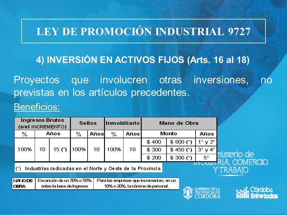 4) INVERSIÓN EN ACTIVOS FIJOS (Arts. 16 al 18) Proyectos que involucren otras inversiones, no previstas en los artículos precedentes. Beneficios: LEY