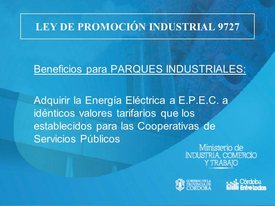 Beneficios para PARQUES INDUSTRIALES: Adquirir la Energía Eléctrica a E.P.E.C. a idénticos valores tarifarios que los establecidos para las Cooperativ
