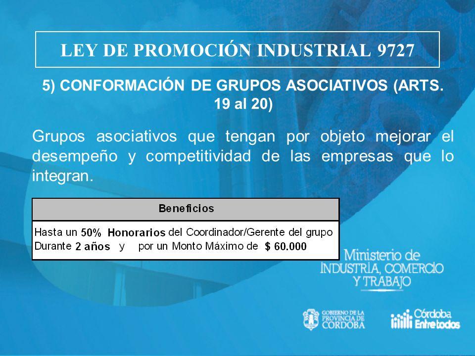 5) CONFORMACIÓN DE GRUPOS ASOCIATIVOS (ARTS. 19 al 20) Grupos asociativos que tengan por objeto mejorar el desempeño y competitividad de las empresas