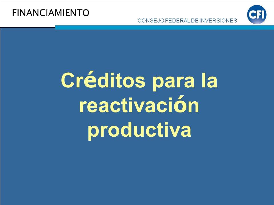 FINANCIAMIENTO Cr é ditos para la reactivaci ó n productiva