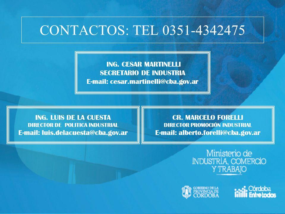 ING. CESAR MARTINELLI SECRETARIO DE INDUSTRIA E-mail: cesar.martinelli@cba.gov.ar CONTACTOS: TEL 0351-4342475 ING. LUIS DE LA CUESTA DIRECTOR DE POLIT