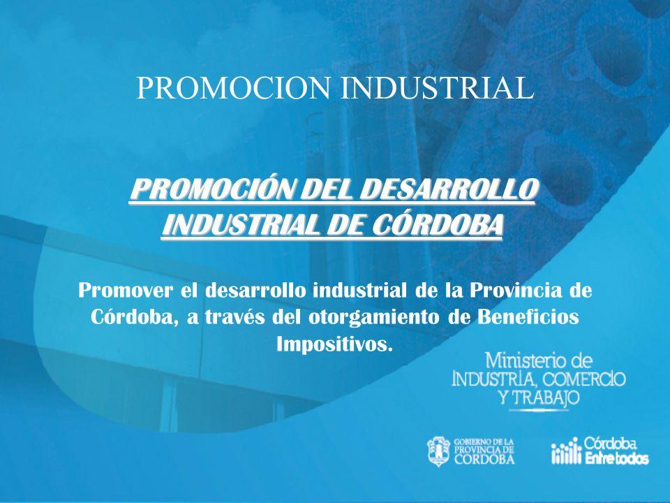 PROMOCION INDUSTRIAL PROMOCIÓN DEL DESARROLLO INDUSTRIAL DE CÓRDOBA Promover el desarrollo industrial de la Provincia de Córdoba, a través del otorgam