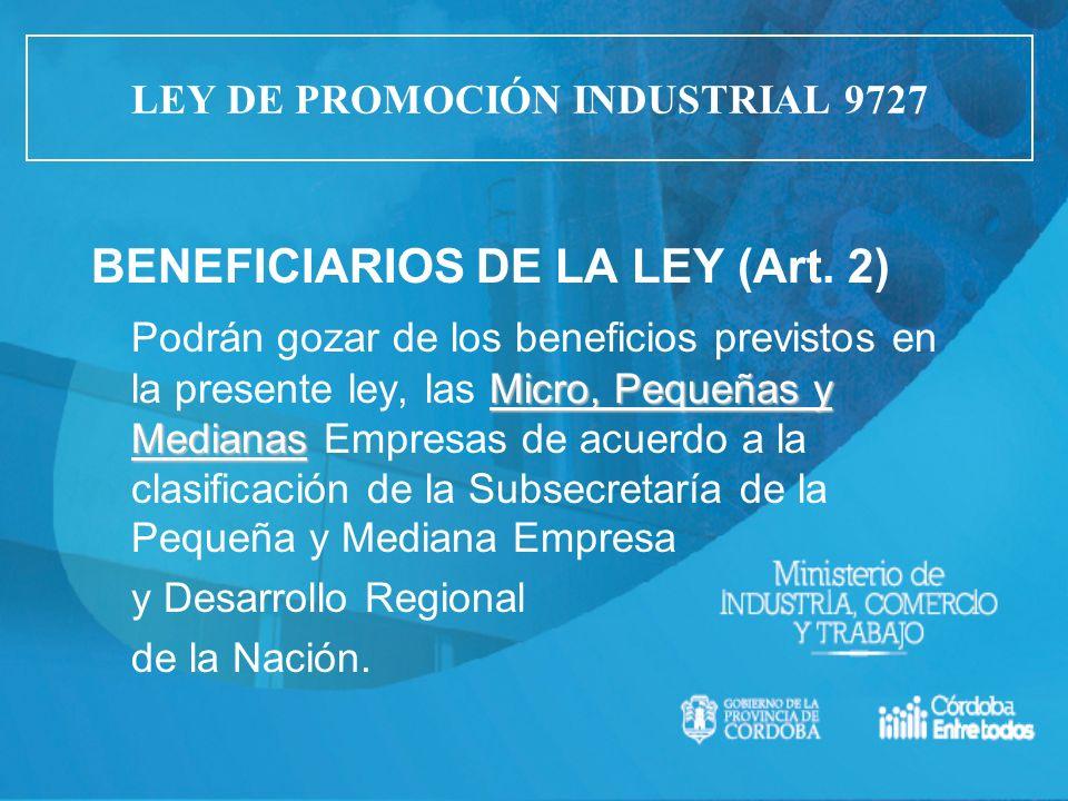 BENEFICIARIOS DE LA LEY (Art. 2) Micro, Pequeñas y Medianas Podrán gozar de los beneficios previstos en la presente ley, las Micro, Pequeñas y Mediana