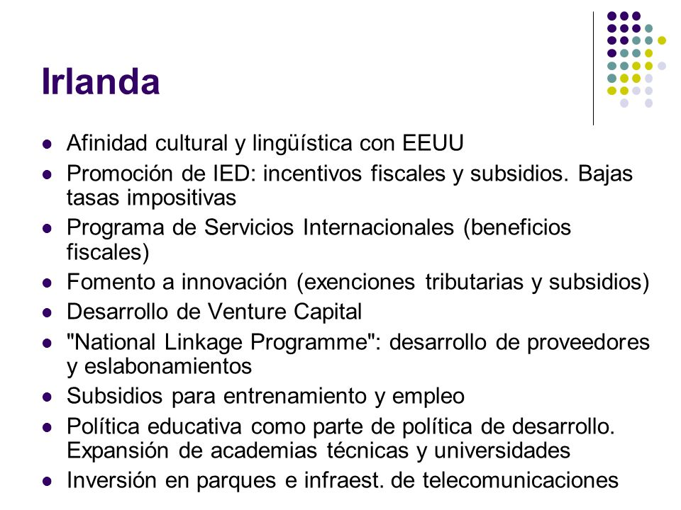 Irlanda Afinidad cultural y lingüística con EEUU Promoción de IED: incentivos fiscales y subsidios.