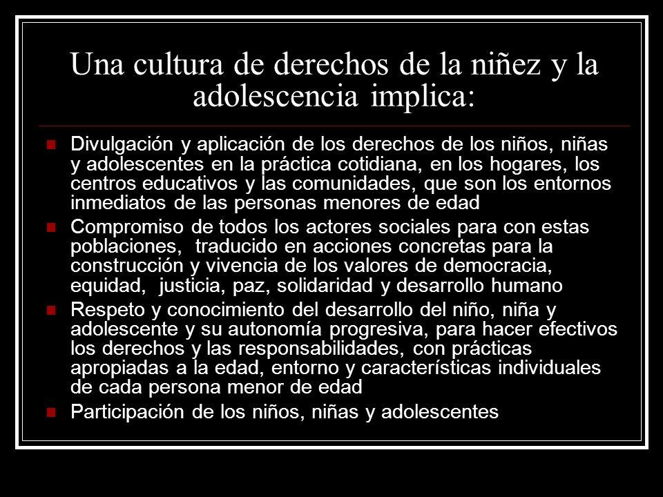 Una cultura de derechos de la niñez y la adolescencia implica: Divulgación y aplicación de los derechos de los niños, niñas y adolescentes en la práct