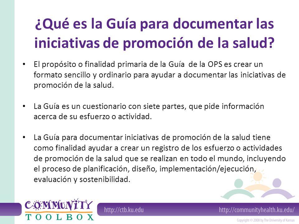 ¿Qué es la Guía para documentar las iniciativas de promoción de la salud? El propósito o finalidad primaria de la Guía de la OPS es crear un formato s