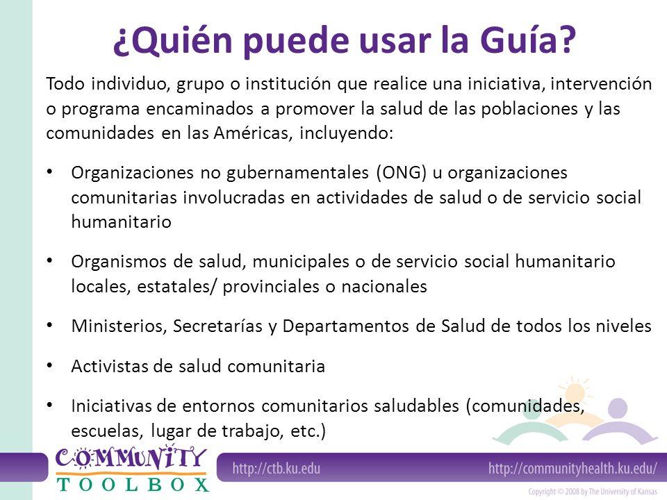 ¿Quién puede usar la Guía? Todo individuo, grupo o institución que realice una iniciativa, intervención o programa encaminados a promover la salud de