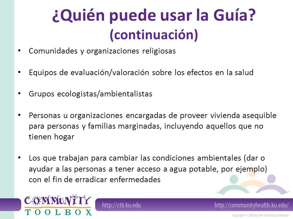 ¿Quién puede usar la Guía? (continuación) Comunidades y organizaciones religiosas Equipos de evaluación/valoración sobre los efectos en la salud Grupo