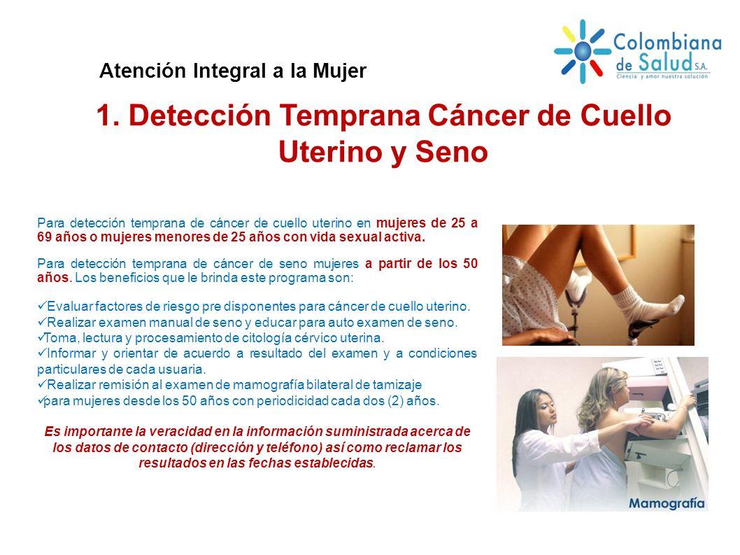 Para detección temprana de cáncer de cuello uterino en mujeres de 25 a 69 años o mujeres menores de 25 años con vida sexual activa. Para detección tem