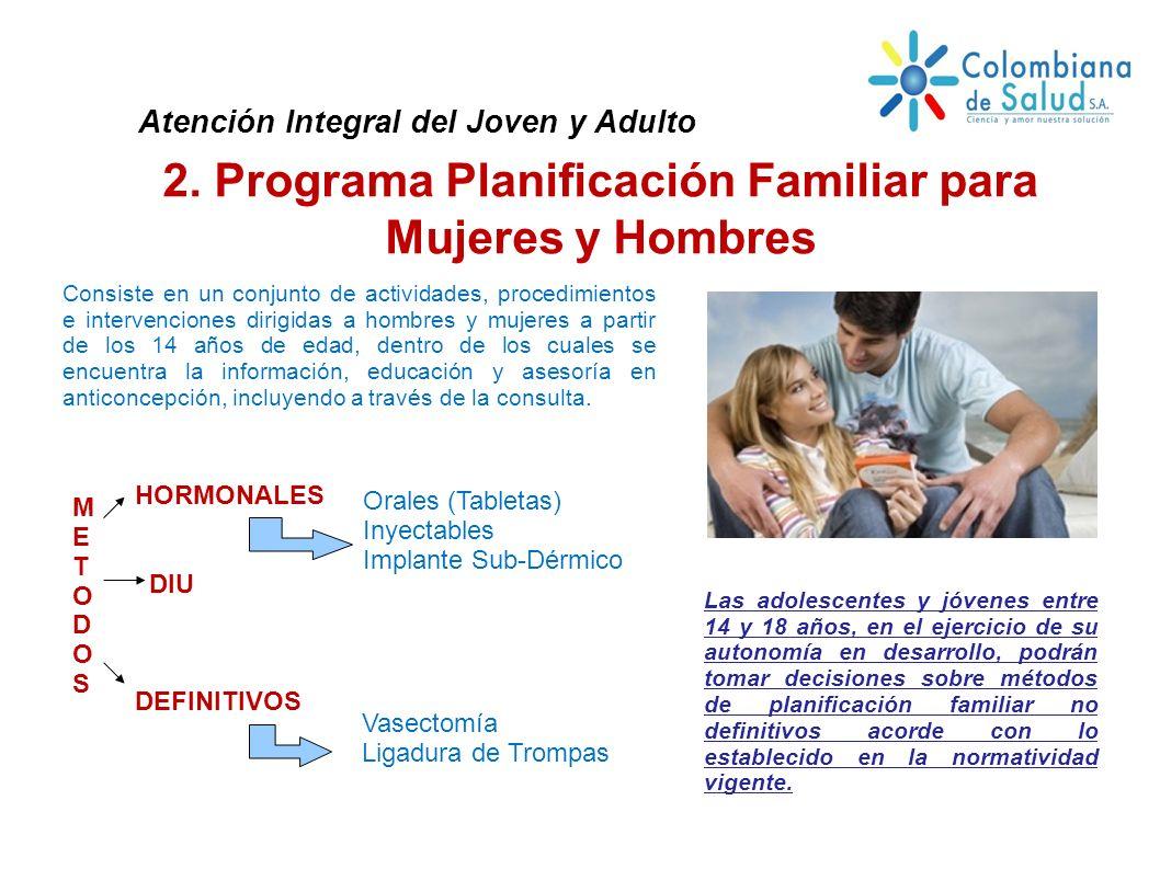 Consiste en un conjunto de actividades, procedimientos e intervenciones dirigidas a hombres y mujeres a partir de los 14 años de edad, dentro de los c