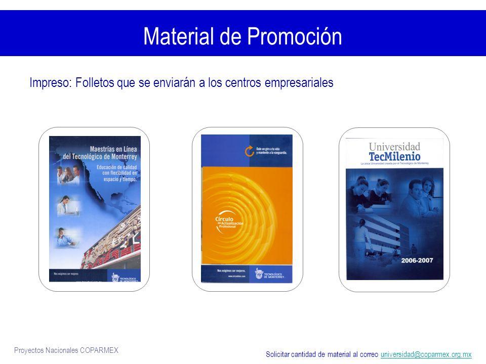 Proyectos Nacionales COPARMEX Material de Promoción Impreso: Folletos que se enviarán a los centros empresariales Solicitar cantidad de material al correo universidad@coparmex.org.mxuniversidad@coparmex.org.mx