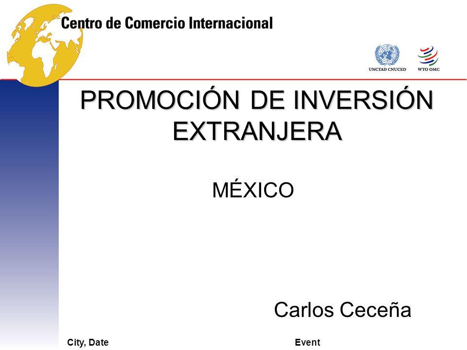 City, DateEvent PROMOCIÓN DE INVERSIÓN EXTRANJERA MÉXICO Carlos Ceceña