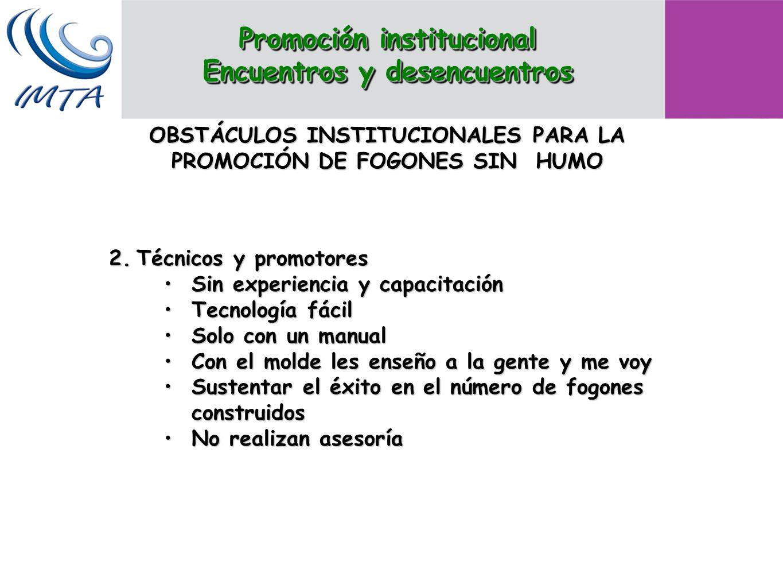 OBSTÁCULOS INSTITUCIONALES PARA LA PROMOCIÓN DE FOGONES SIN HUMO 2.Técnicos y promotores Sin experiencia y capacitaciónSin experiencia y capacitación