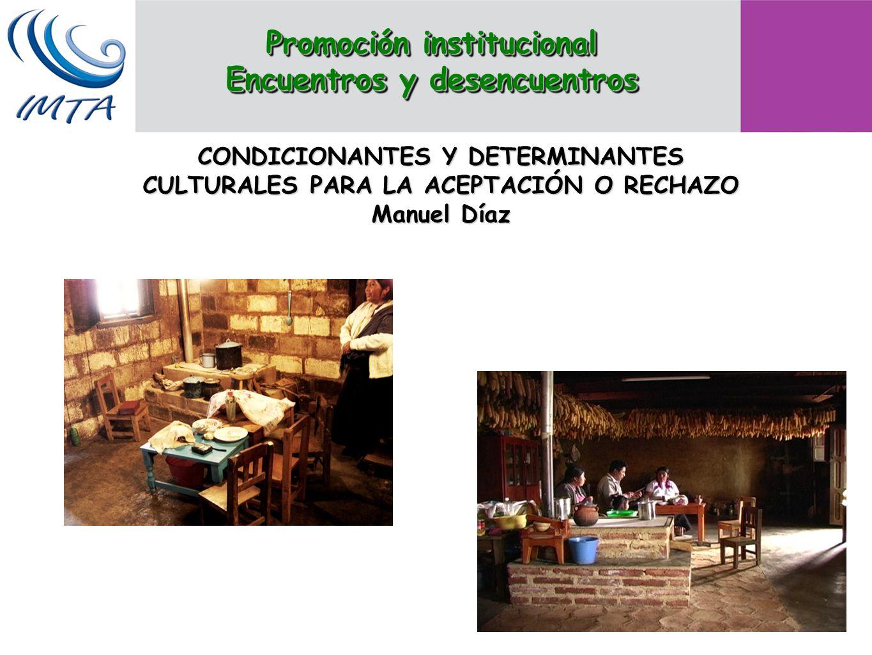 CONDICIONANTES Y DETERMINANTES CULTURALES PARA LA ACEPTACIÓN O RECHAZO Manuel Díaz Promoción institucional Encuentros y desencuentros Promoción instit