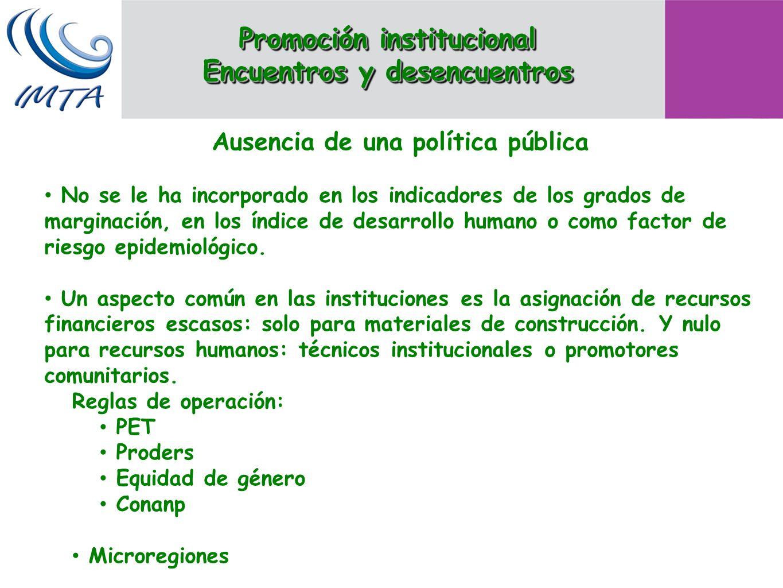 Ausencia de una política pública No se le ha incorporado en los indicadores de los grados de marginación, en los índice de desarrollo humano o como fa
