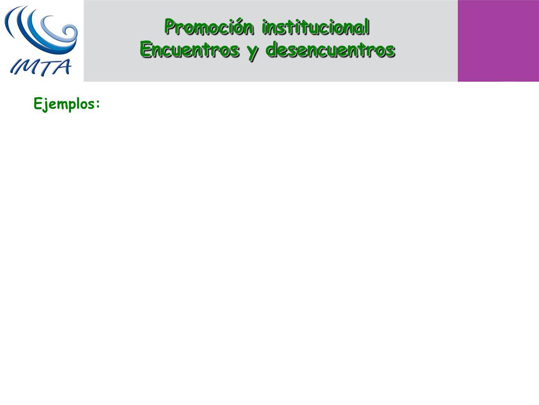 Ejemplos: Promoción institucional Encuentros y desencuentros Promoción institucional Encuentros y desencuentros