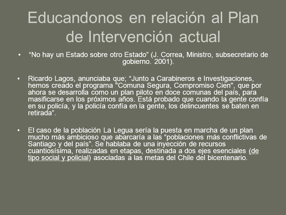 Educandonos en relación al Plan de Intervención actual No hay un Estado sobre otro Estado (J. Correa, Ministro, subsecretario de gobierno. 2001). Rica