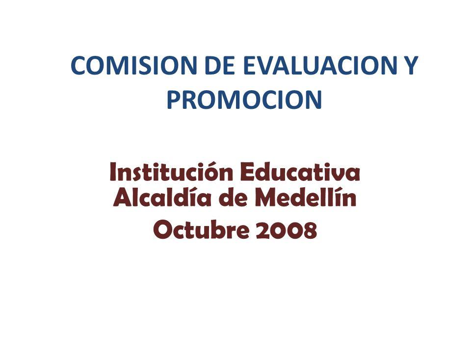 COMISION DE EVALUACION Y PROMOCION Institución Educativa Alcaldía de Medellín Octubre 2008
