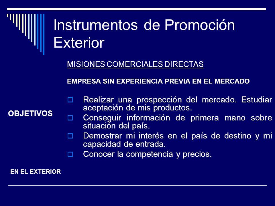 Instrumentos de Promoción Exterior MISIONES COMERCIALES DIRECTAS EMPRESA SIN EXPERIENCIA PREVIA EN EL MERCADO Realizar una prospección del mercado. Es