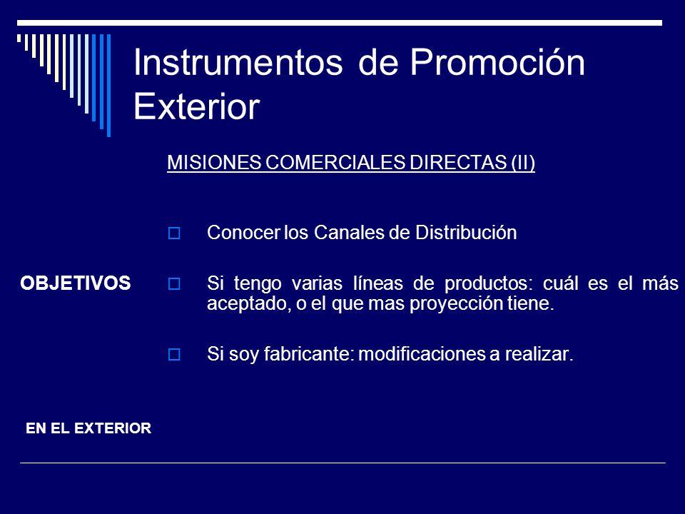 Instrumentos de Promoción Exterior MISIONES COMERCIALES DIRECTAS (II) Conocer los Canales de Distribución Si tengo varias líneas de productos: cuál es