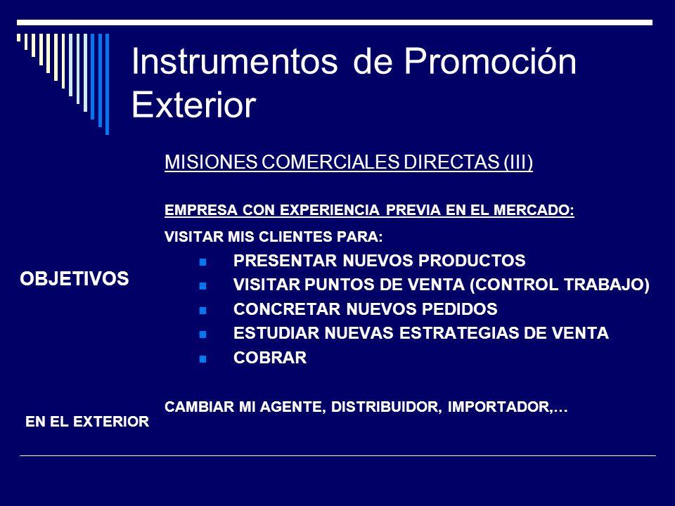 Instrumentos de Promoción Exterior MISIONES COMERCIALES DIRECTAS (III) EMPRESA CON EXPERIENCIA PREVIA EN EL MERCADO: VISITAR MIS CLIENTES PARA: PRESEN