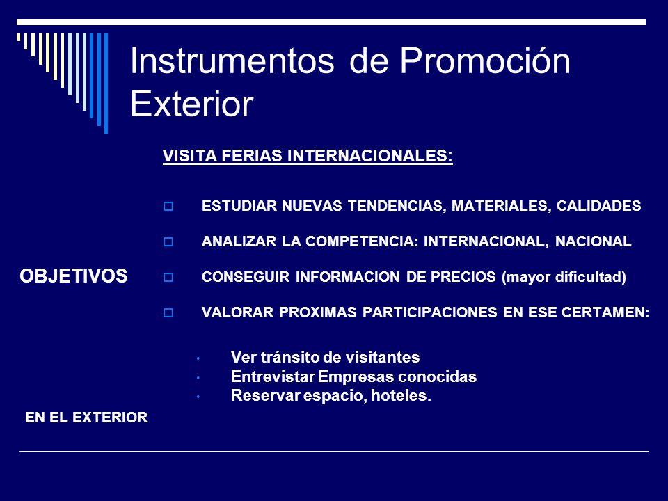 Instrumentos de Promoción Exterior VISITA FERIAS INTERNACIONALES: ESTUDIAR NUEVAS TENDENCIAS, MATERIALES, CALIDADES ANALIZAR LA COMPETENCIA: INTERNACI