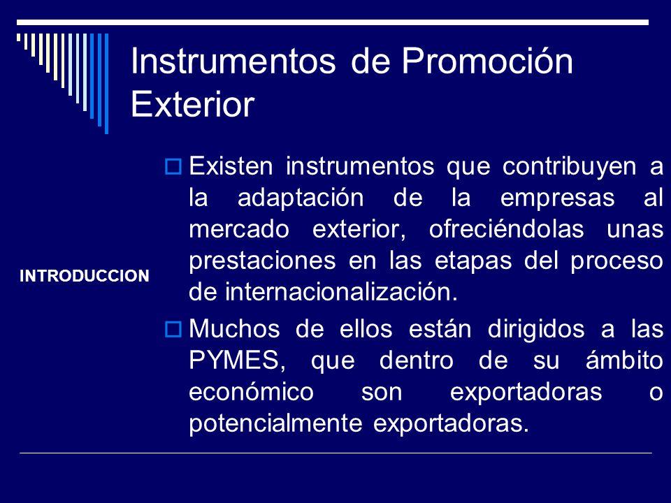 Instrumentos de Promoción Exterior Existen instrumentos que contribuyen a la adaptación de la empresas al mercado exterior, ofreciéndolas unas prestac