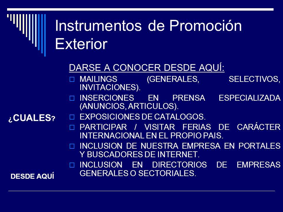 Instrumentos de Promoción Exterior DARSE A CONOCER DESDE AQUÍ: MAILINGS (GENERALES, SELECTIVOS, INVITACIONES). INSERCIONES EN PRENSA ESPECIALIZADA (AN