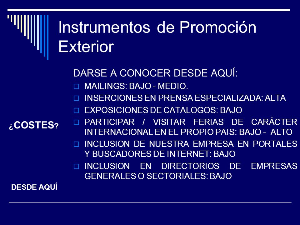 Instrumentos de Promoción Exterior DARSE A CONOCER DESDE AQUÍ: MAILINGS: BAJO - MEDIO. INSERCIONES EN PRENSA ESPECIALIZADA: ALTA EXPOSICIONES DE CATAL