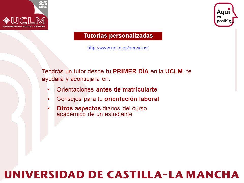 Tutorías personalizadas http://www.uclm.es/servicios/ Tendrás un tutor desde tu PRIMER DÍA en la UCLM, te ayudará y aconsejará en: Orientaciones antes