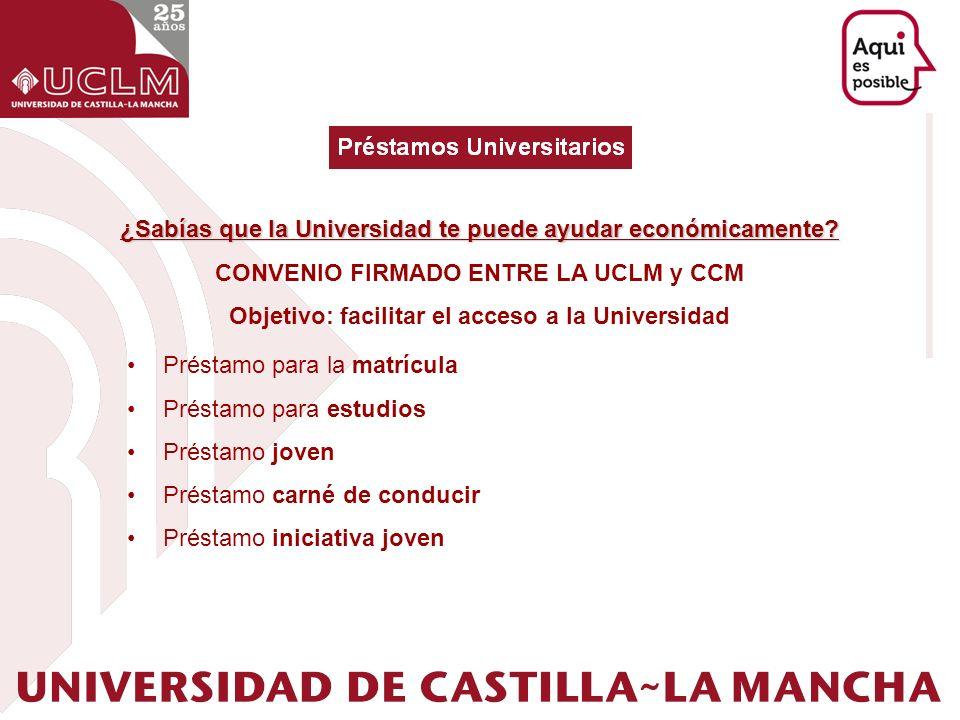¿Sabías que la Universidad te puede ayudar económicamente? CONVENIO FIRMADO ENTRE LA UCLM y CCM Objetivo: facilitar el acceso a la Universidad Préstam