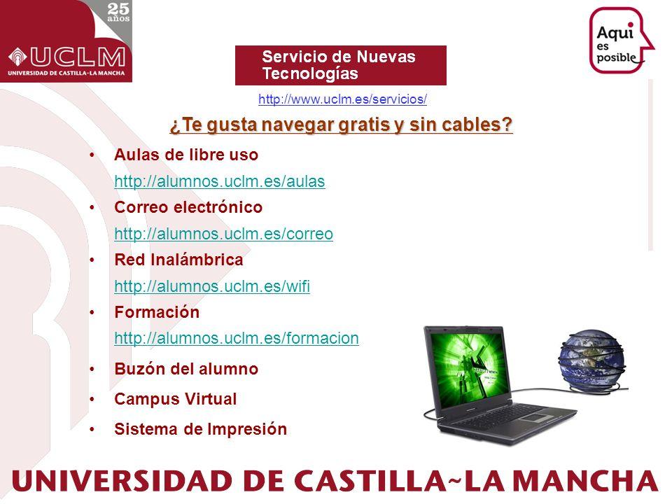 Aulas de libre uso http://alumnos.uclm.es/aulas Correo electrónico http://alumnos.uclm.es/correo Red Inalámbrica http://alumnos.uclm.es/wifi Formación