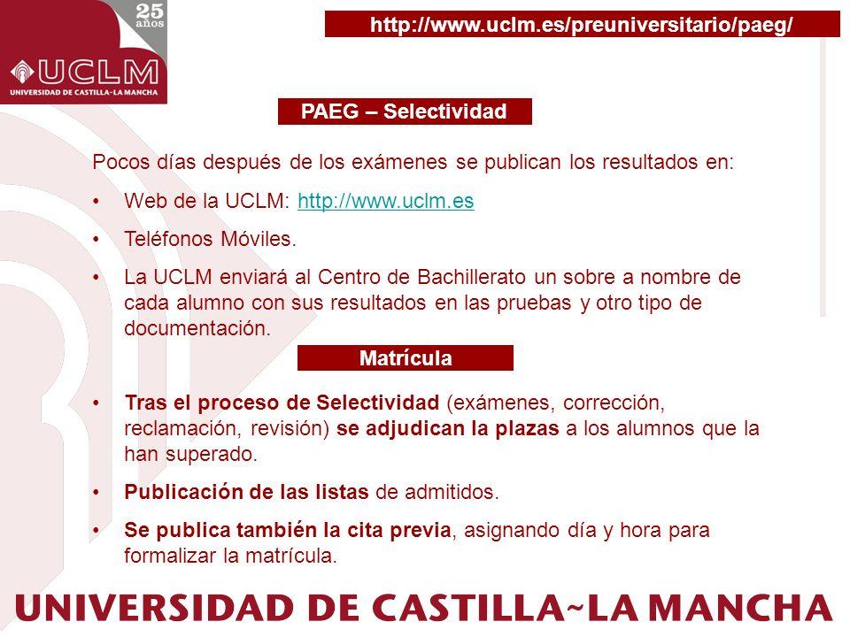 PAEG – Selectividad Pocos días después de los exámenes se publican los resultados en: Web de la UCLM: http://www.uclm.eshttp://www.uclm.es Teléfonos M